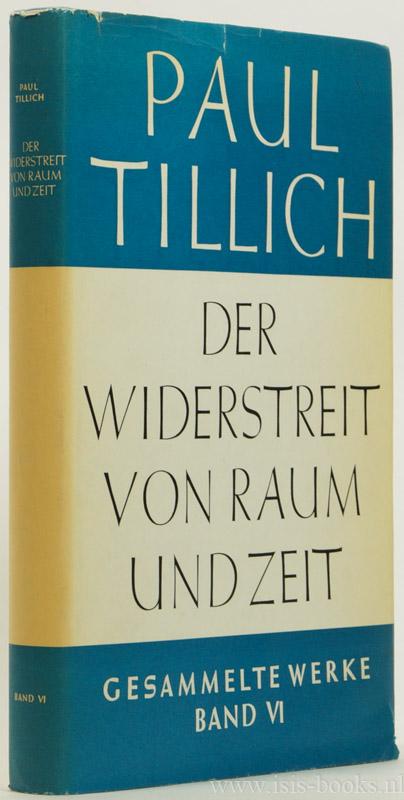 TILLICH, P. - Der Widerstreit von Raum und Zeit. Schriften zur Geschichtsphilosophie. Herausgegeben von  Renate Albrecht.
