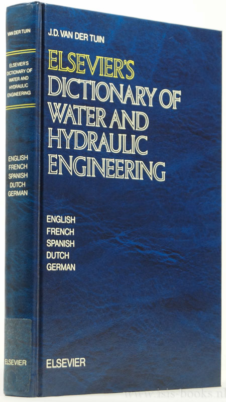 TUIN, J.D. VAN DER , (ED.) - Elsevier's dictionary of water and hydraulic engineering in five languages. English, French, Spanish, Dutch and German.