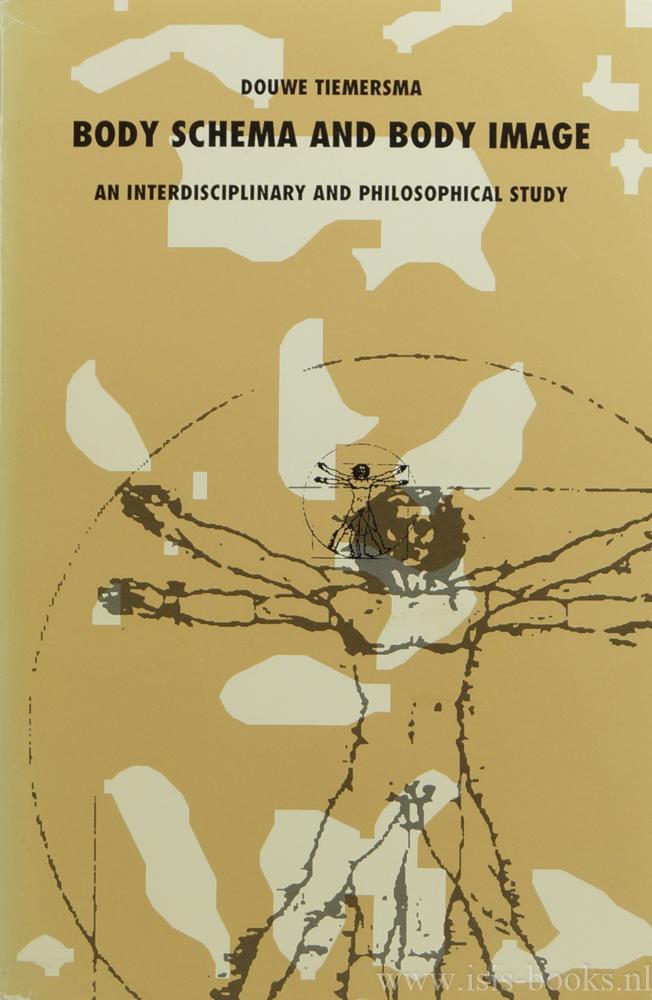 TIEMERSMA, D. - Body schema and body image. An interdisciplinary and philosophical study. (Het lichaamsschema en lichaamsbeeld. Een interdisciplinair en filosofisch onderzoek).