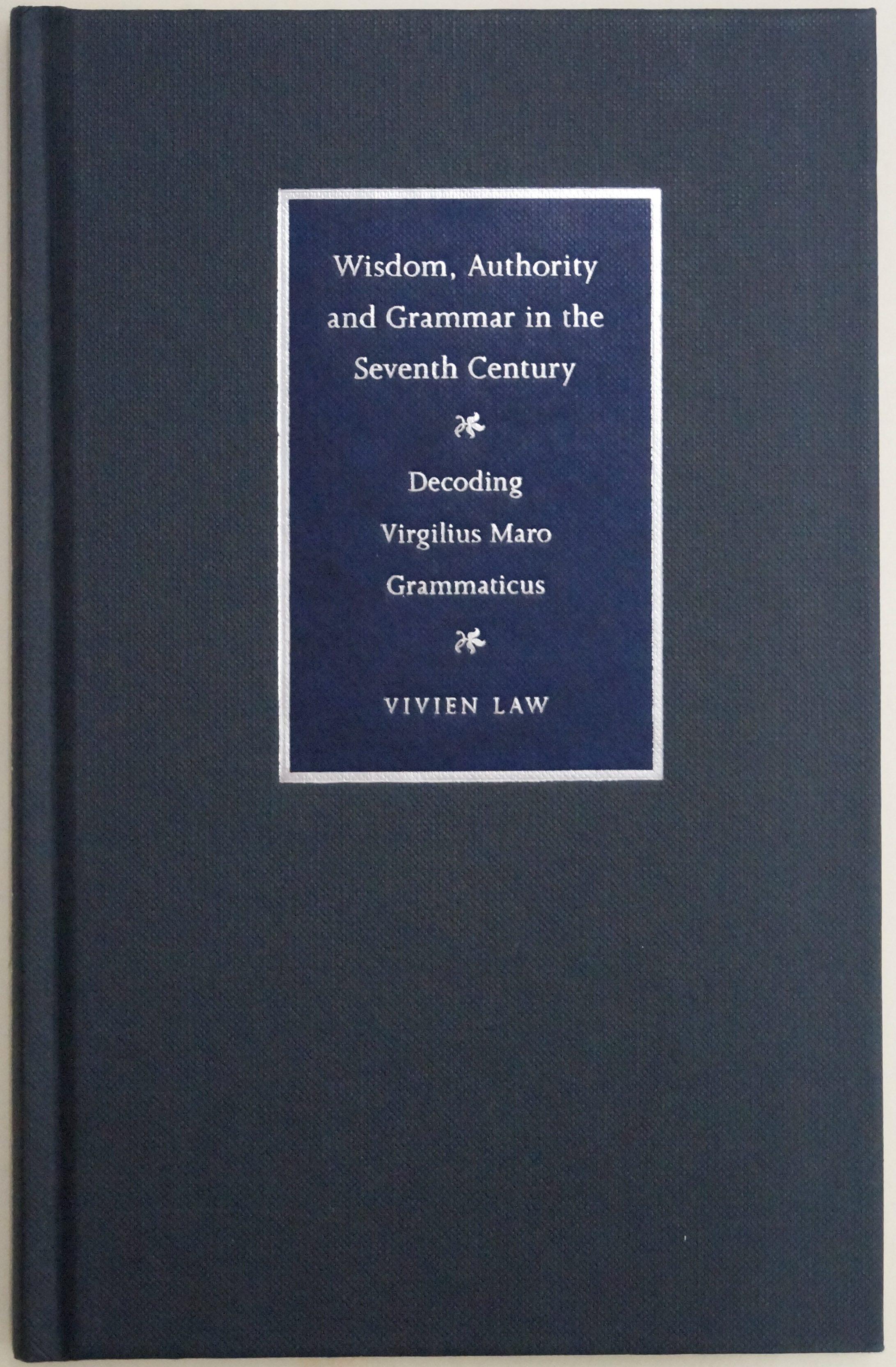 VIRGILIUS MARO GRAMMATICUS, LAW, V. - Wisdom, authority and grammar in the seventh century. Decoding Virgilius Maro Grammaticus.