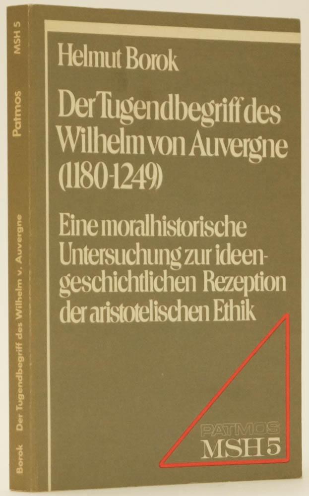 WILLIAM OF AUVERGNE, BOROK, H. - Der Tugendbegriff des Wilhelm von Auvergne (1180-1249). Eine moralhistorische Untersuchung zur ideengeschichtliche Rezeption der aristotelischen Ethik.