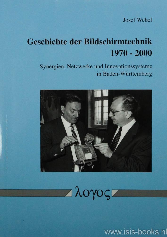 WEBEL, J. - Geschichte der Bildschirmtechnik 1970-2000. Synergien, Netzwerke und Innovationssysteme in Baden-Württemberg.