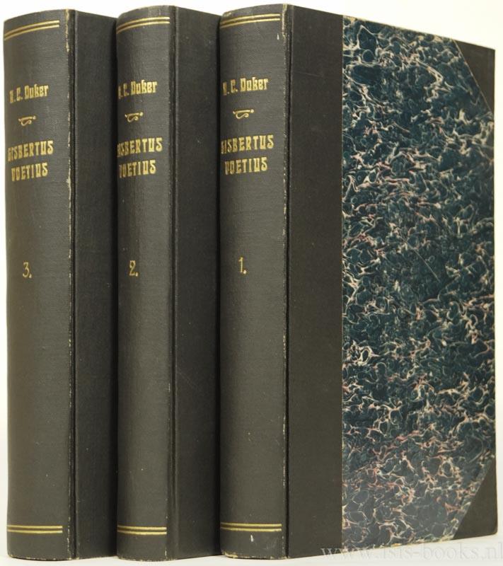 VOETIUS, GISBERTUS, DUKER, A.C. - Gisbertus Voetius. 4 delen in 3 banden.