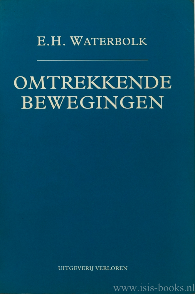 WATERBOLK, E.H. - Omtrekkende bewegingen. Opstellen aangeboden aan de schrijver bij zijn tachtigste verjaardag. De in deze bundel opgenomen opstellen werden verzameld en geredigeerd door W. Bergsma, G.Th. Jensma, F.R.H. Smit en F. Westra.