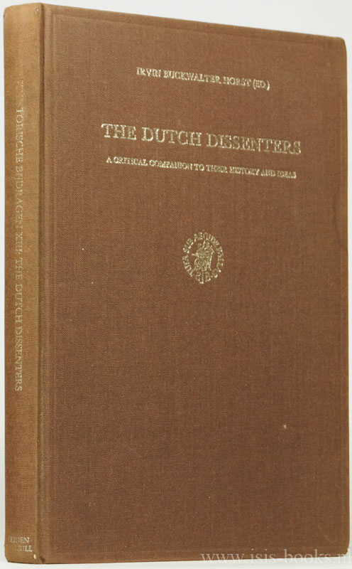 HORST, I.B. , (ED.) - The Dutch dissenters. A critical companion to their history and ideas. With a bibliographical survey of recent research pertaining to the early reformation in the Netherlands.