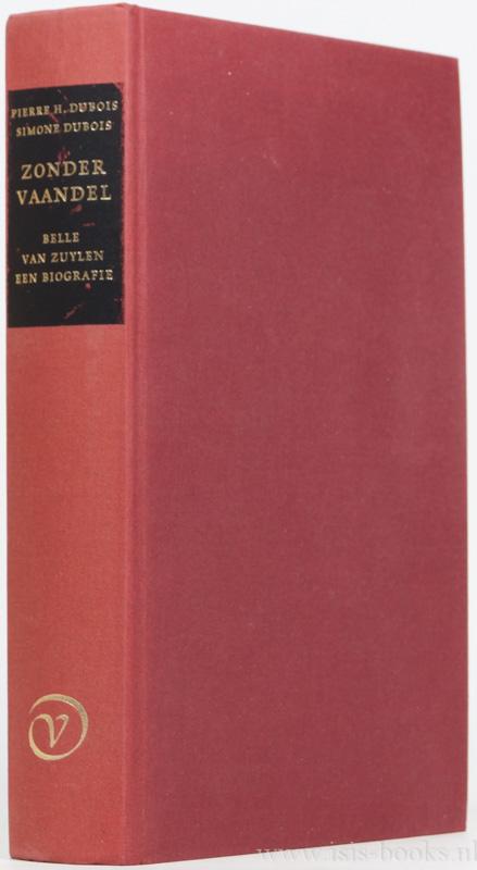 ZUYLEN, B. VAN (ISABELLE DE CHARRIÈRE), DUBOIS, P.H., DUBOIS, S. - Zonder vaandel. Belle van Zuylen 1740-1805. Een biografie.