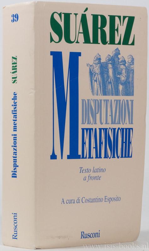 SUAREZ, F. - Disputazione metafisiche I-III. Introduzione, traduzione, note e apparati di Costantino Esposito. Testo latino a fronte.