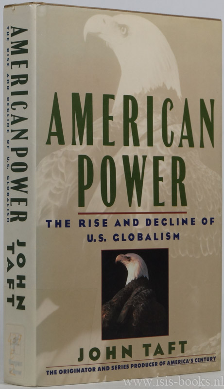 TAFT, J. - American power. The rise and decline of U.S. globalism 1918-1988.