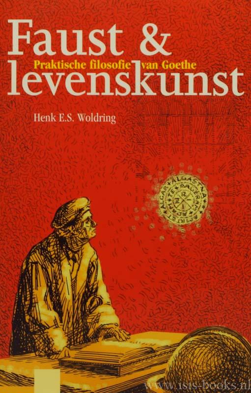 GOETHE, J.W. VON, WOLDRING, H.E.S. - Faust en levenskunst. Praktische filosofie van Goethe.