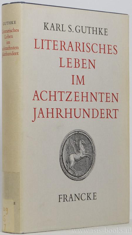 GUTHKE, K.S. - Literarisches Leben im achtzehnten Jahrhundert in Deutschland und der Schweiz.