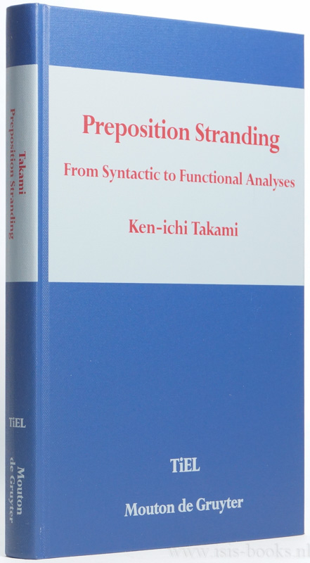 TAKAMI, KEN-ICHI - Preposition stranding. From syntactic to functional analyses.