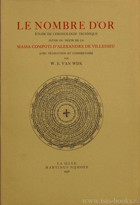 ALEXANDRE DE VILLEDIEU - Le nombre d'or. Étude de chronologie technique suivie du texte de la massa compoti d' Alexandre de Villedieu. Avec traduction et commentaire par W.E. van Wijk.