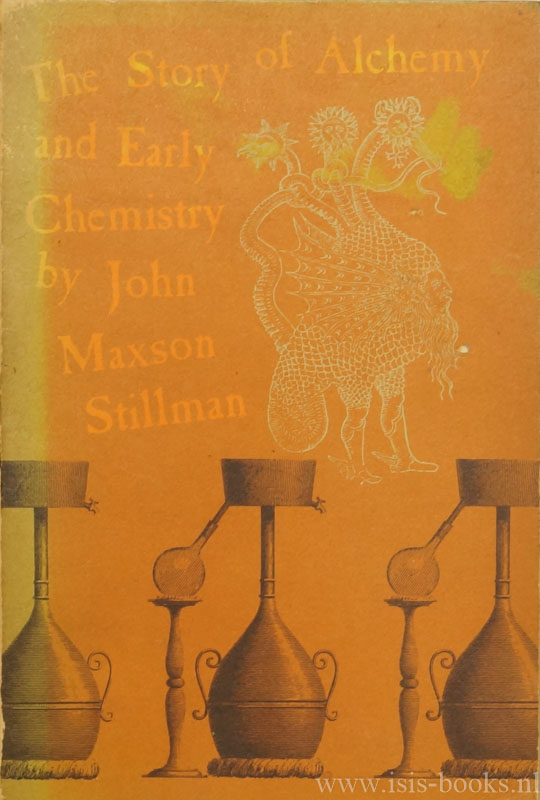 STILLMAN, J.M. - The story of alchemy and early chemistry (The story of early Chemistry).