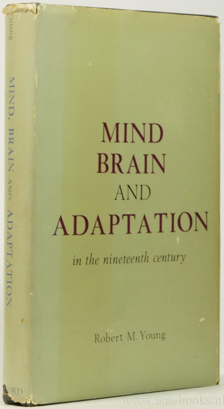 YOUNG, R.M. - Mind, brain and adaptation in the nineteenth century. Cerebral localization and its biological context from Gall to Ferrier.