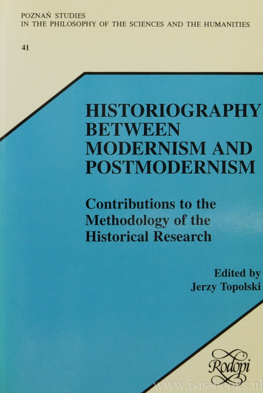 TOPOLSKI, J., (ED.) - Historiography between modernism and postmodernism. Contributions to the methodology of the historical research.