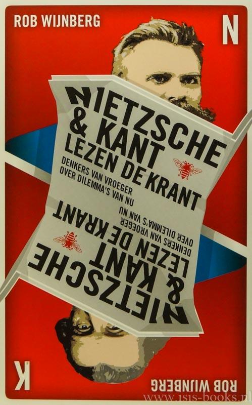 WIJNBERG, R. - Nietzsche & Kant lezen de krant. Denkers van vroeger over dilemma's van nu.