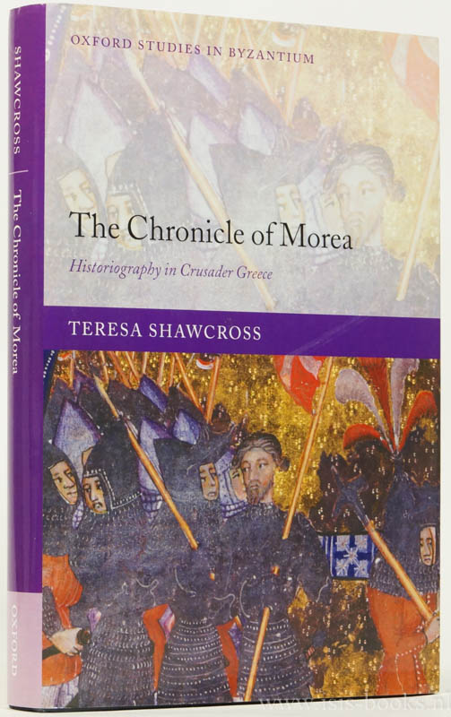 SHAWCROSS, T. - The chronicle of Morea. Historiography in crusader Greece.