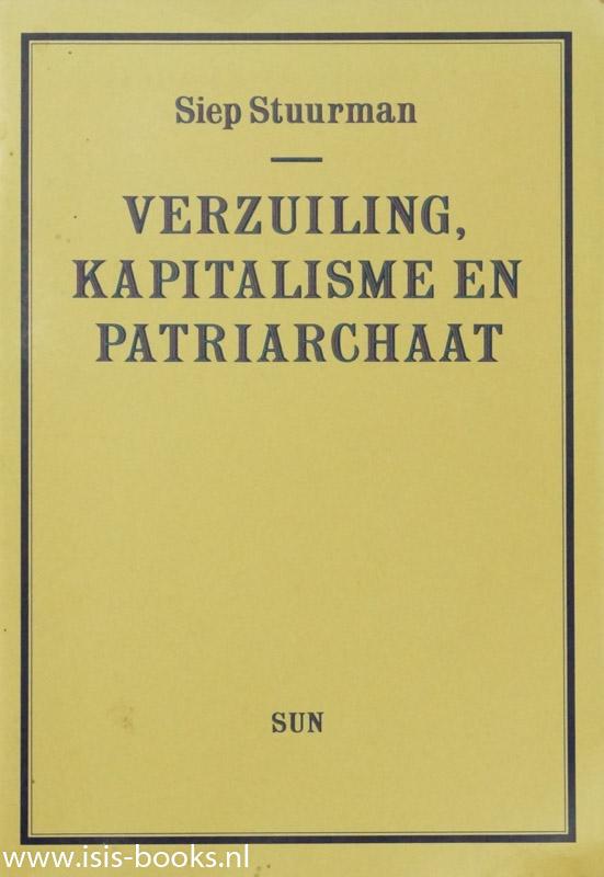 STUURMAN, S. - Verzuiling, kapitalisme en patriarchaat. Aspecten van de ontwikkeling van de moderne staat in Nederland.