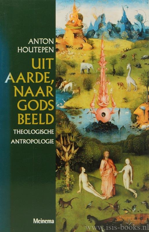 HOUTEPEN, A.W.J. - Uit aarde, naar Gods beeld. Theologische antropologie.