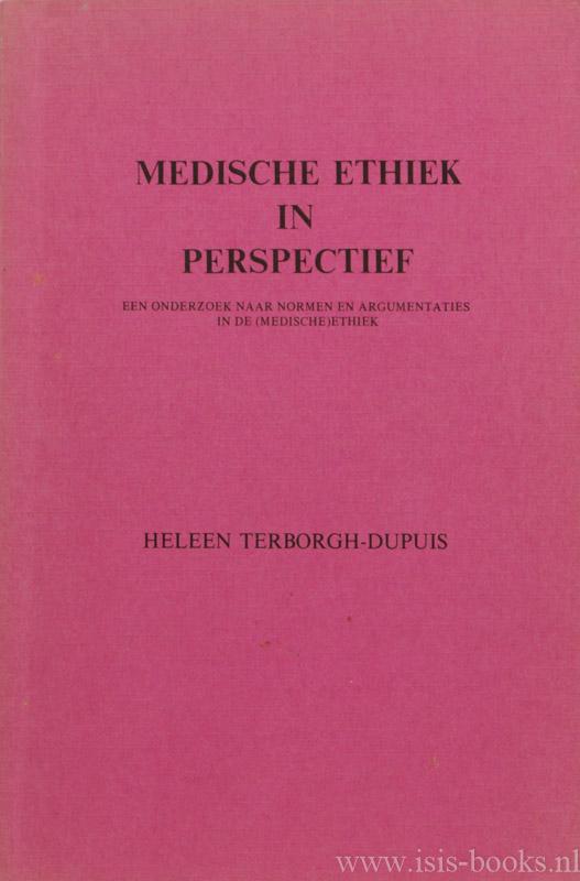 TERBORGH-DUPUIS, H. - Medische ethiek in perspectief. Een onderzoek naar normen en argumentaties in de (medische) ethiek.