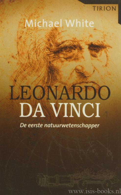 VINCI, LEONARDO DA, WHITE, M. - Leonardo da Vinci. De eerste natuurwetenschapper