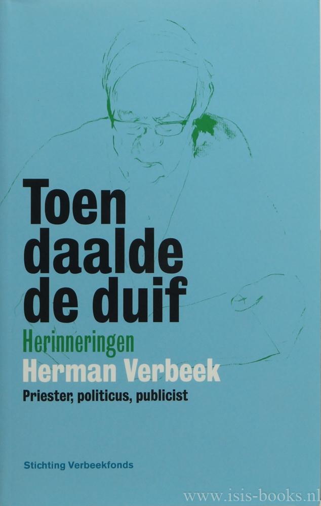 VERBEEK, H. - Toen daalde de duif. Herinneringen Herman Verbeek, priester, politicus, publicist.