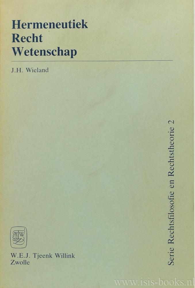 WIELAND, J.H. - Hermeneutiek. Recht. Wetenschap. Opstellen bezorgd en ingeleid door G. van Roermund met een voorwoord van H.C.F. Schoordijk.