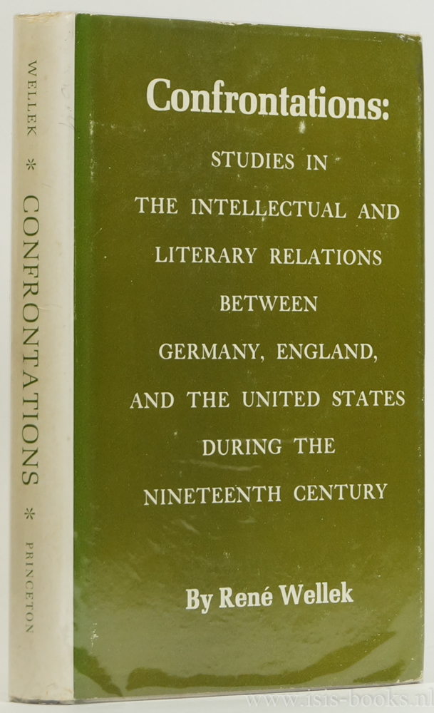 WELLEK, R. - Confrontations. Studies in the intellectual and literary relations between Germany, England, and the United States during the nineteenth century.
