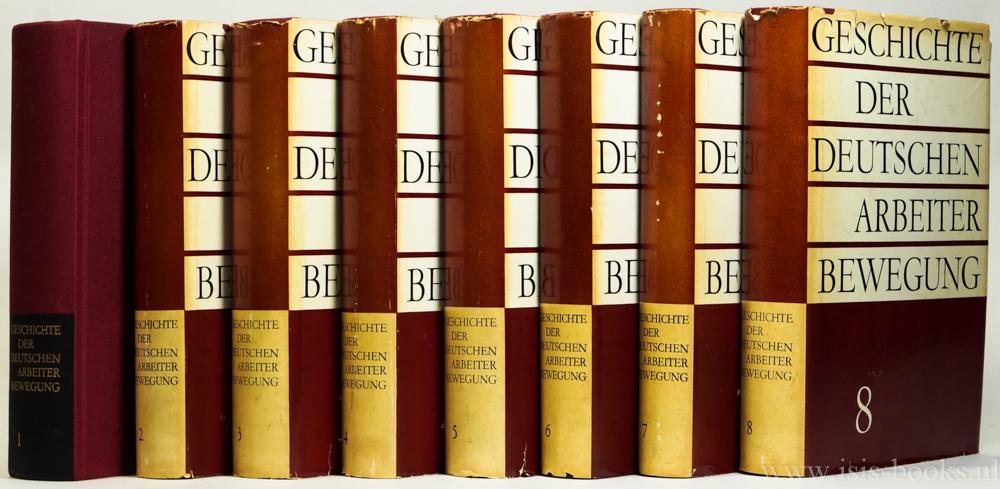 ULBRICHT, W., BARTEL, H. , BENSER, G. , BERTHOLD, L. , DIEHL, E. - Geschichte der deutschen Arbeiterbewegung in acht Bänden. Complete in 8 volumes.
