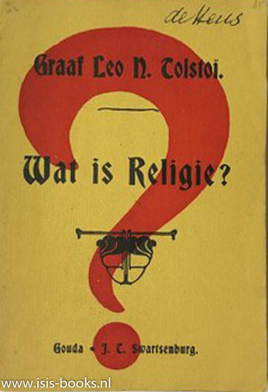 TOLSTOI, L.N. - Wat is religie en waarin bestaat haar wezen?