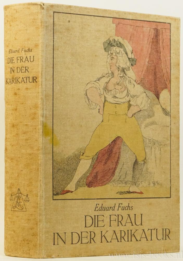 FUCHS, E. - Die Frau in der Karikatur. Mit 450 Textillustrationen und 71 Beilagen. Um eine grössere Zahl Bildtafeln erweiterte Neuausgabe.