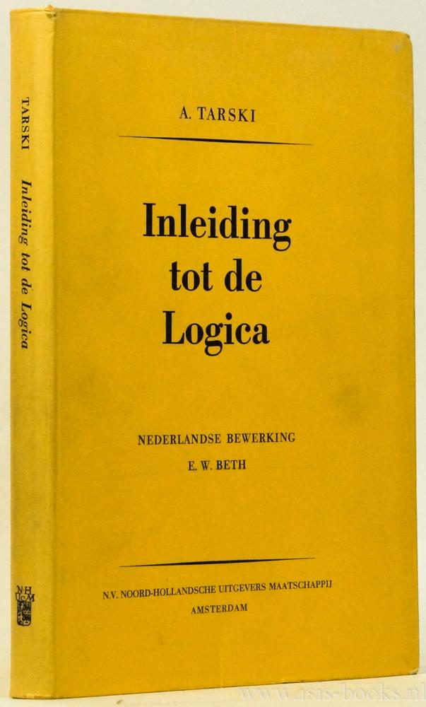TARSKI, A. - Inleiding tot de logica en tot de methodeleer der deductieve wetenschappen. Nederlandse bewerking door E.W. Beth.