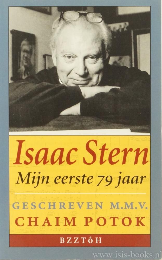 STERN, ISAAC, POTOK, C. - Isaac Stern. Mijn eerste 79 jaar