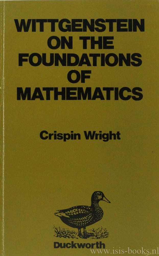 WITTGENSTEIN, L., WRIGHT, C. - Wittgenstein on the foundations of mathematics.