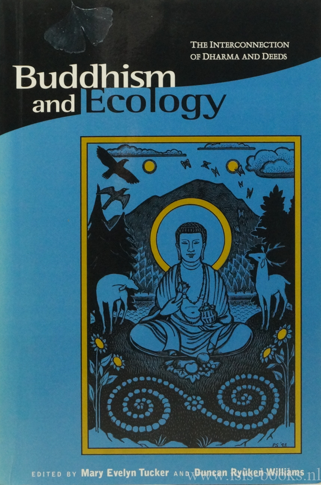 TUCKER, M.E., WILLIAMS, D.R., (ED.) - Buddhism and ecology.The interconnection of Dharma and deeds.
