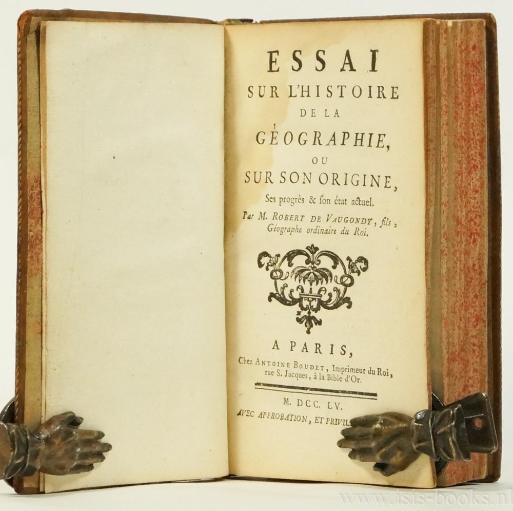 VAUGONDY, ROBERT DE (FILS) - Essai sur l'histoire de la geographie ou sur son origine, ses progrès & son état actuel.