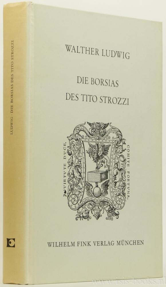 STROZZI, TITO, LUDWIG, W. , (HRSG.) - Die Borsias des Tito Strozzi. Ein lateinisches Epos der Renaissance. Erstmals herausgegeben, eingeleitet und kommentiert.