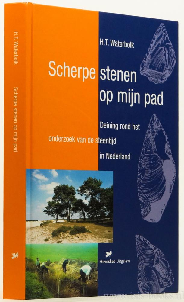 WATERBOLK, H.T. - Scherpe stenen op mijn pad. Deining rond het onderzoek van de steentijd in Nederland.
