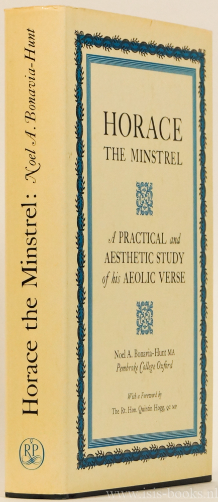 HORATIUS, BONAVIA-HUNT, N.A. - Horace the minstrel. A practical and aesthetic study of his aeolic verse.