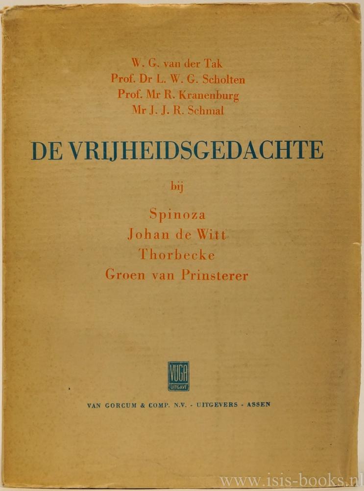 TAK, W.G. VAN DER, SCHOLTEN, L.W.G., KRANENBURG, R. - De vrijheidsgedachte bij Spinoza, Johan de Witt, Thorbecke en Groen van Prinsterer. Voordrachten gehouden in de vereniging voor wijsbegeerte te 's-Gravenhage in het herdenkingsjaar 1948.
