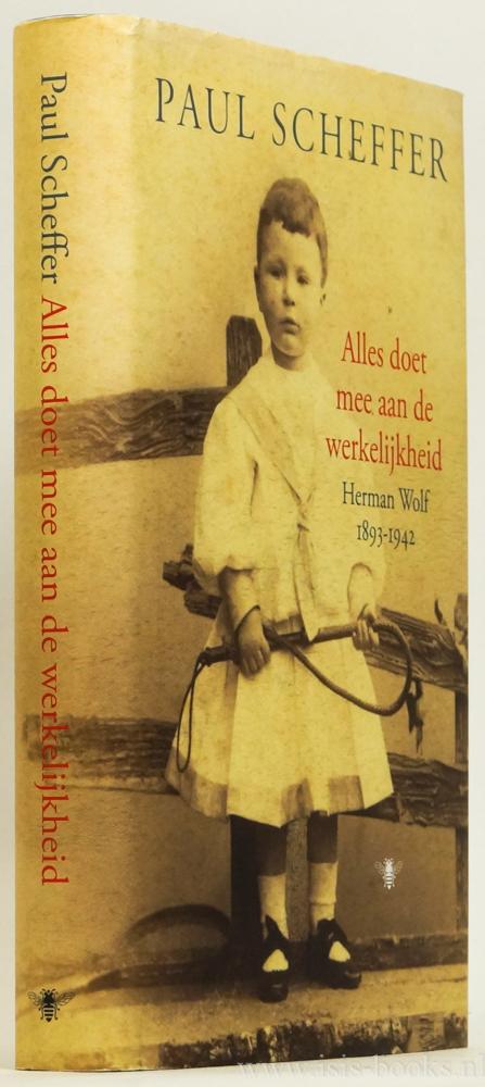WOLF, HERMAN, SCHEFFER, P. - Alles doet mee aan de werkelijkheid. Herman Wolff 1893-1942.