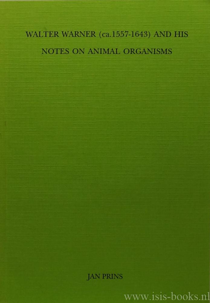 WARNER, W.,  PRINS, J.L.M. - Walter Warner (ca. 1557-1643) and his notes on animal organisms. (met een samenvatting in het Nederlands).