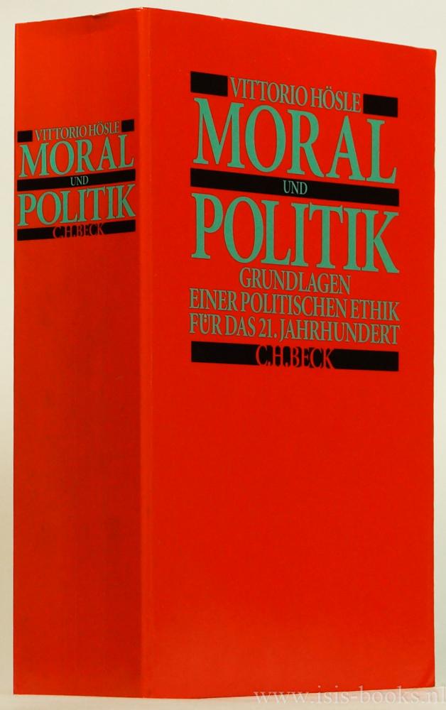 HÖSLE, V. - Moral und Politik. Grundlagen einer Politischen Ethik für das 21. Jahrhundert.