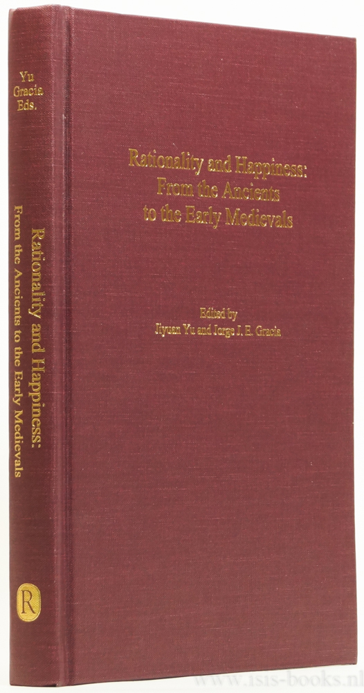 YU, J. , GRACIA, J.E., (ED.) - Rationality and happiness: from the ancients to the early medievals.