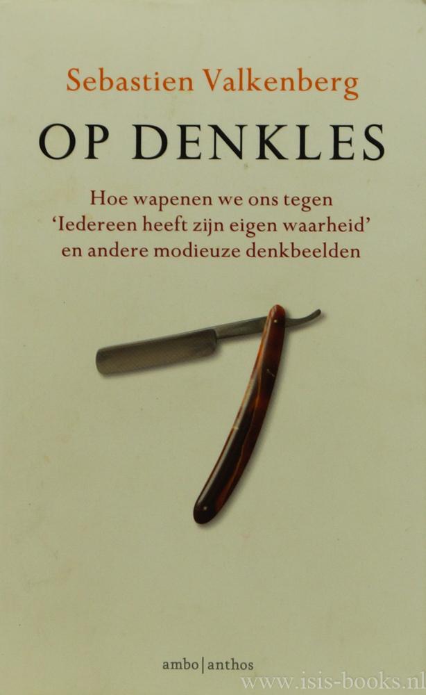 VALKENBERG, S. - Op denkles. Hoe wapenen we ons tegen 'Iedereen heeft zijn eigen waarheid' en andere modieuze denkbeelden.