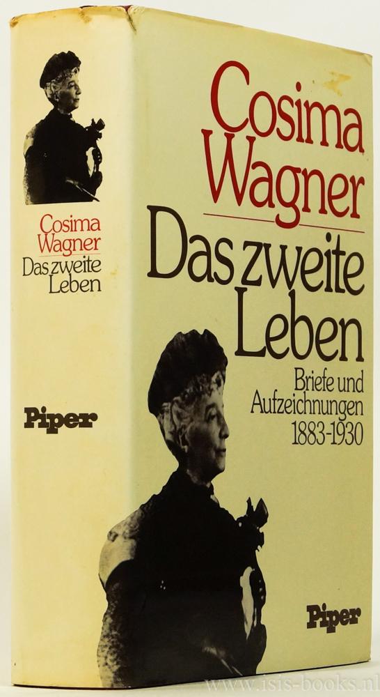 WAGNER, COSIMA - Das zweite Leben. Briefe und Aufzeichnungen 1883 - 1930. Herausgegeben von Dietrich Mack. Mit 36 Abbildungen.