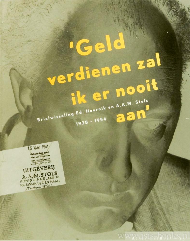 HOORNIK, E., HILGERSOM, A., (RED.) - 'Geld verdienen zal ik er nooit aan'. Briefwisseling Ed. Hoornik en A.A.M. Stols.
