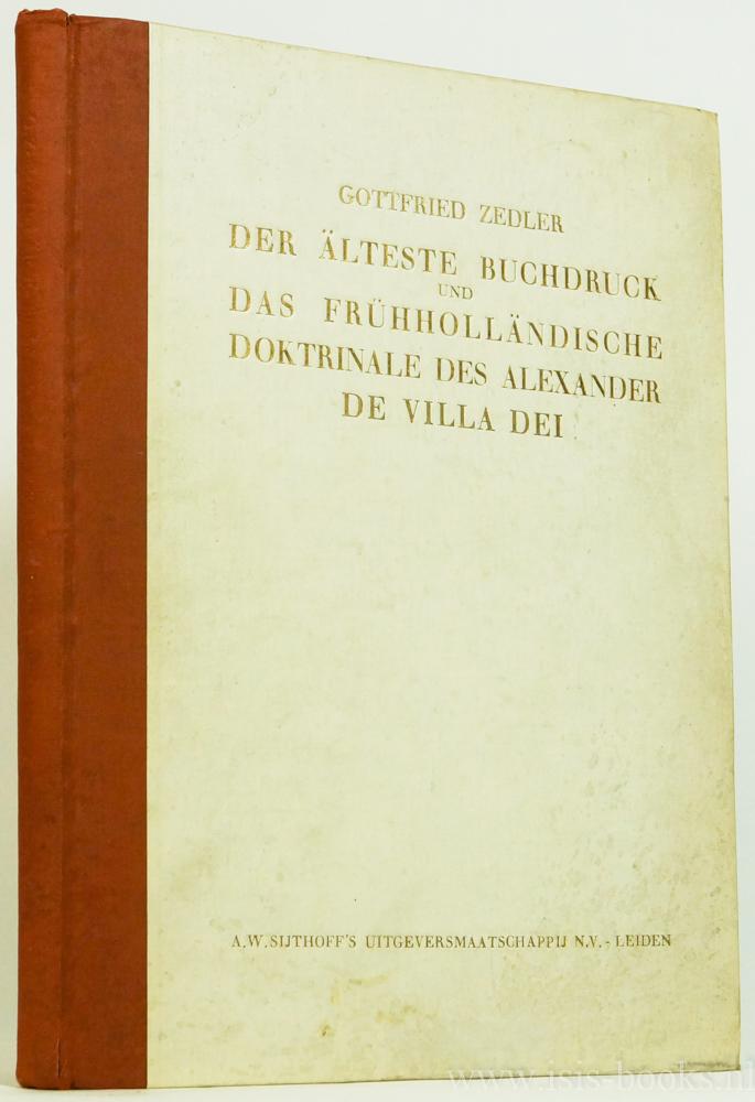 ZEDLER, G. - Der älteste Buchdruck und das frühholländische Doktrinale des Alexander de Villa Dei. Mit 24 Tafeln.