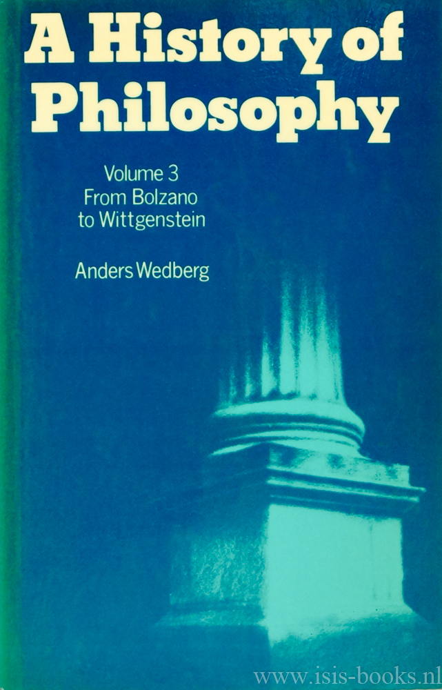 WEDBERG, A. - A history of philosophy. Volume 3. From Bolzano to Witgenstein.