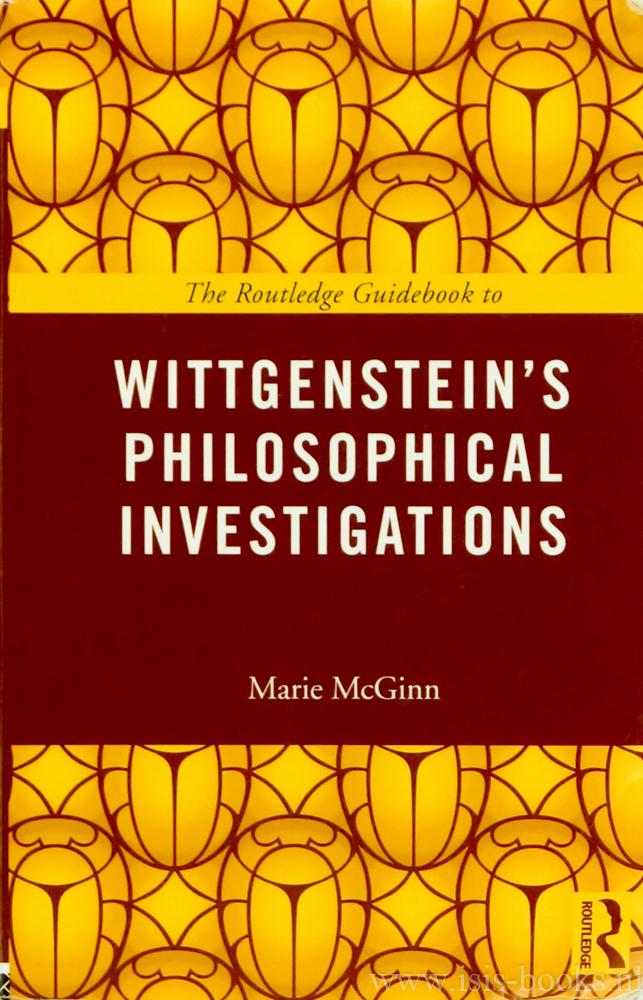 WITTGENSTEIN, L., MCGINN, M. - The Routledge guidebook to Wittgenstein's Philosophical Investigations.